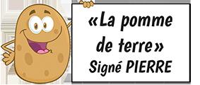 """""""La pomme de terre'' signé Pierre"""